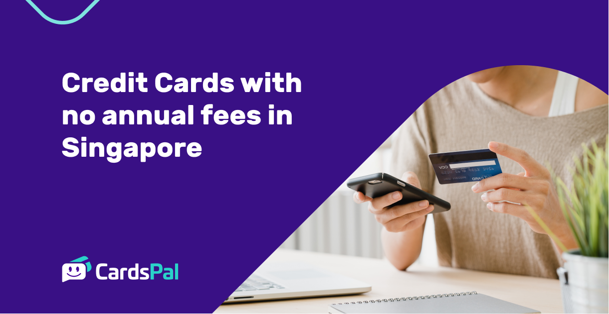 6 Credit Cards With No Annual Fees In Singapore 2021