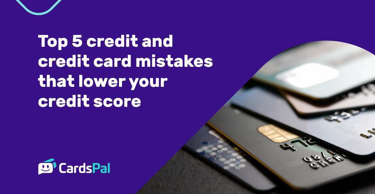 Top 5 Credit And Credit Card Mistakes That Lower Your Credit Score