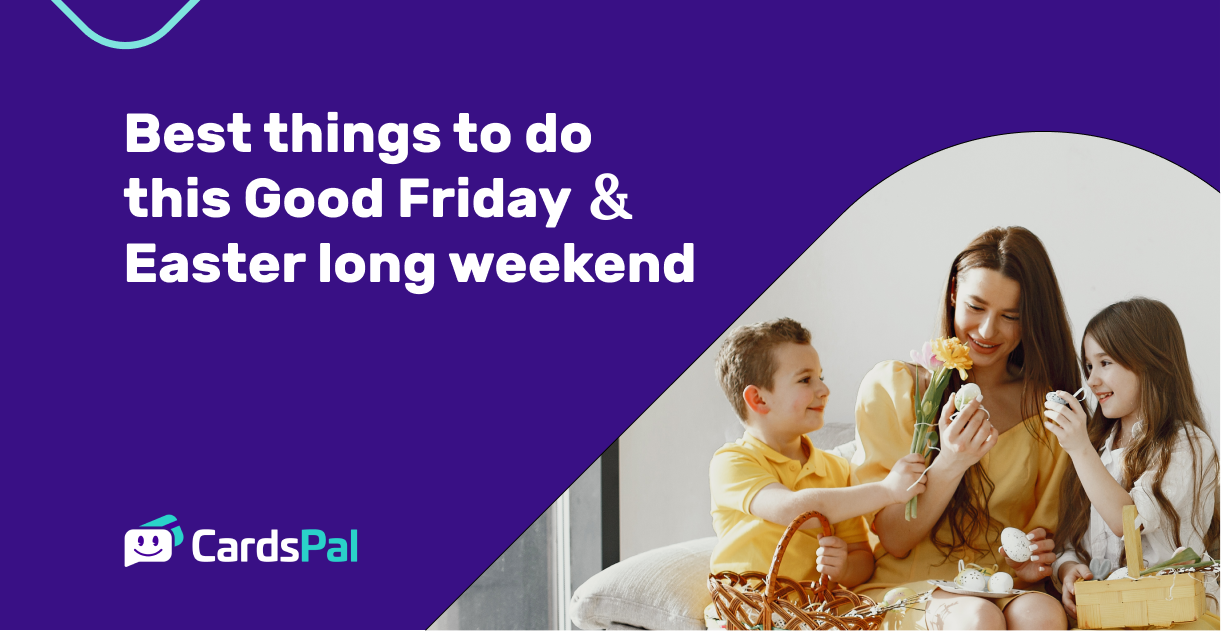 Best things to do this Good Friday & Easter long weekend