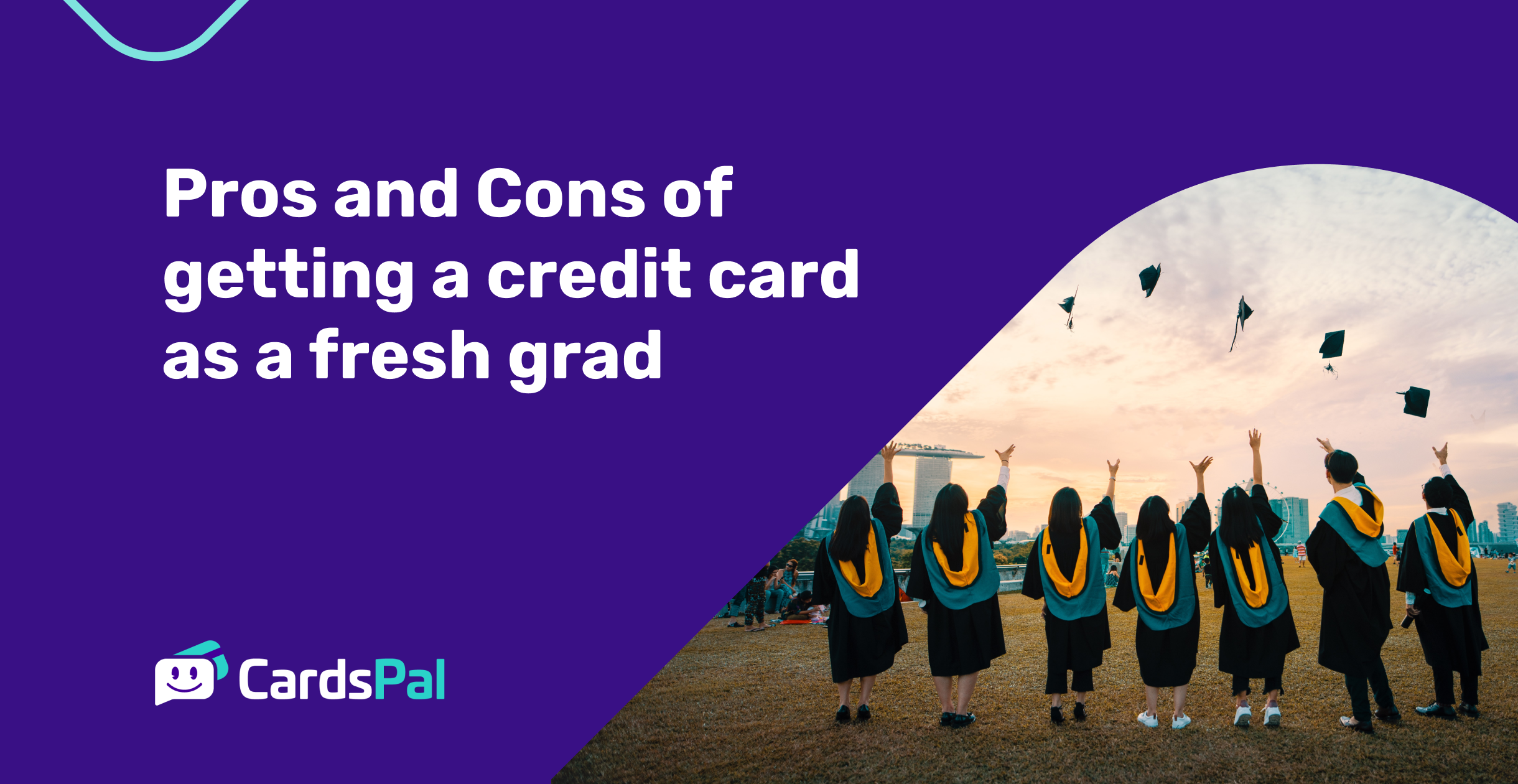 Pros and Cons of getting a credit card as a fresh grad