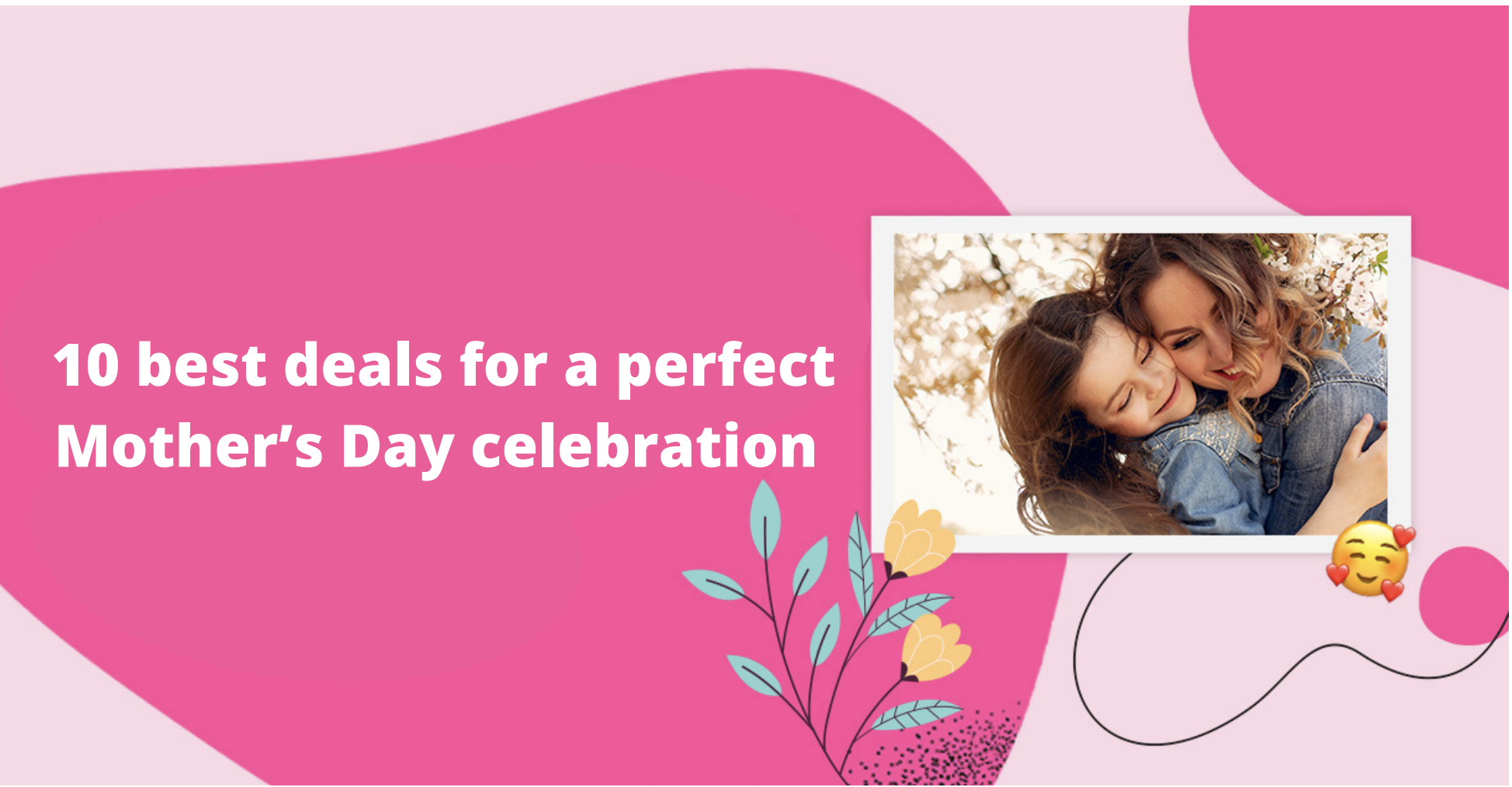10 best deals for a perfect Mother's Day celebration