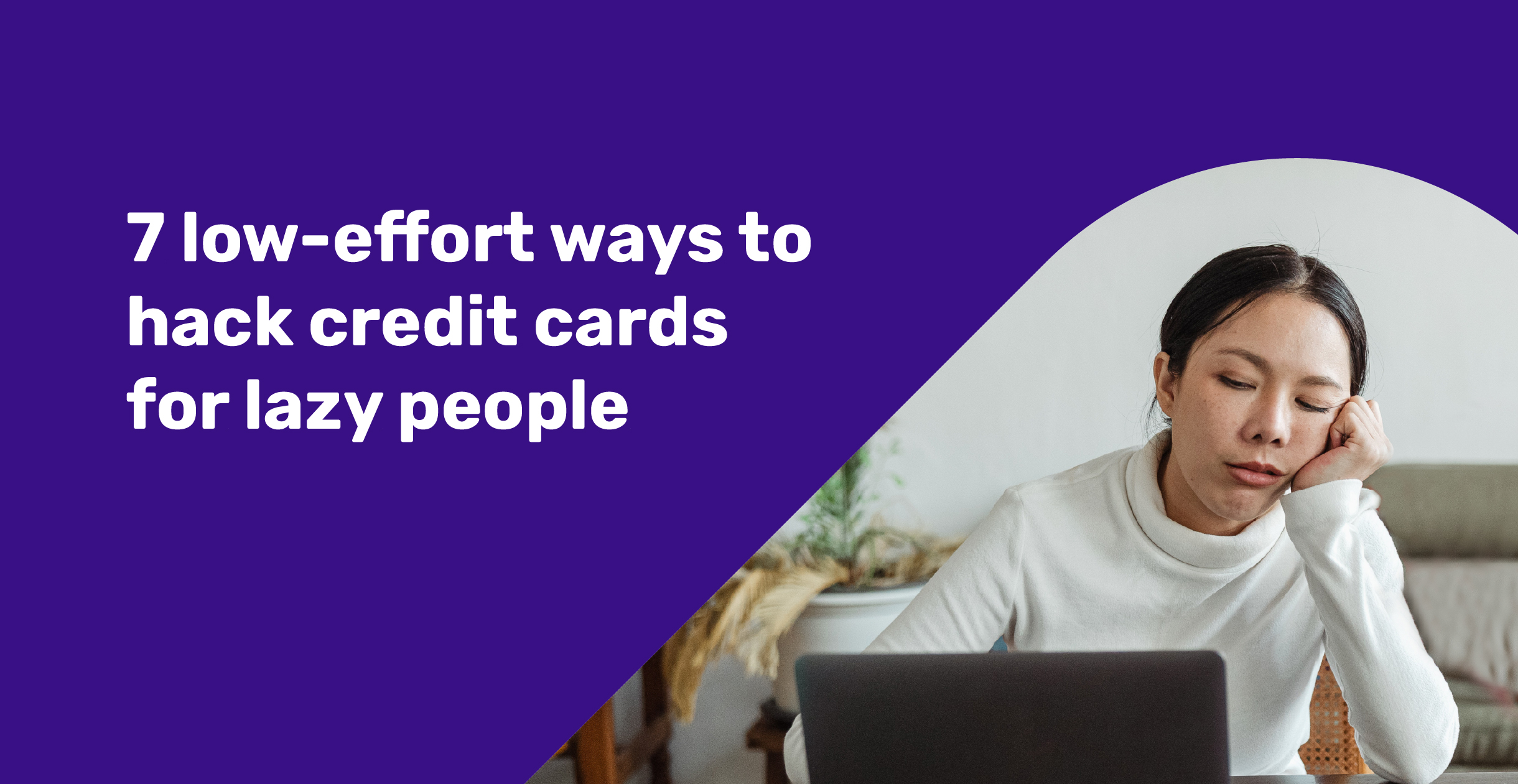 7 low-effort ways to hack credit cards for lazy people
