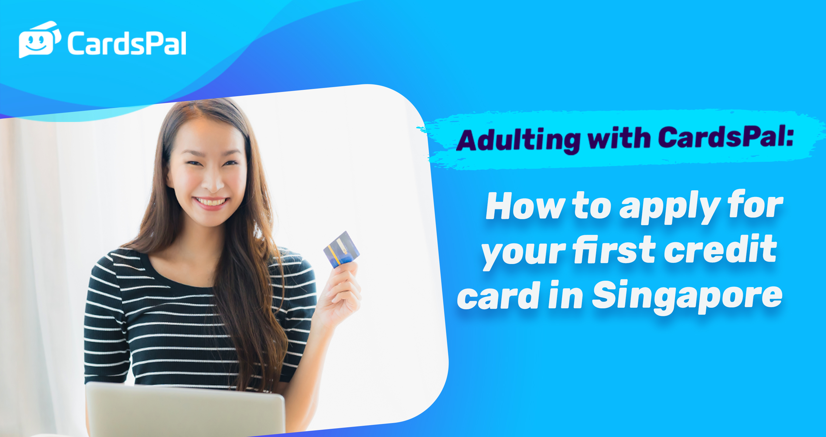 Adulting with CardsPal: How to apply for your first credit card in Singapore
